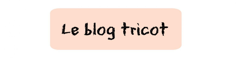 Le blog tricot